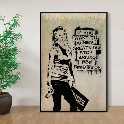Banksy If You Want To Achieve Greatness Stop Asking For Permission Posters And Prints Canvas Painting Wall Art Home Decor